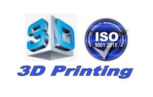 3D Printing ISO 9001:2015 Certified